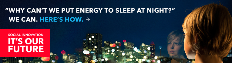 SOCIAL INNOVATION, IT´S OUR FUTURE. WHY CAN´T WE PUT ENERGY TO SLEEP AT NIGHT? WE CAN. HERE´S HOW.